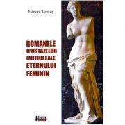Romanele ipostazelor mitice ale eternului feminin - Mircea Tomus