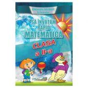 Sa invatam rapid matematica - Clasa 2 - Gheorghe Adalbert Schneider