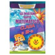 Sa invatam rapid matematica - Clasa 3 - Gheorghe Adalbert Schneider