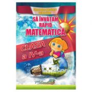 Sa invatam rapid matematica - Clasa 4 - Gheorghe Adalbert Schneider