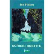 Scrieri rostite - Ion Podosu