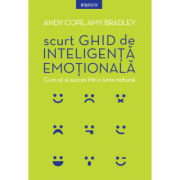 Scurt ghid de inteligenta emotionala - Andy Cope, Amy Bradley