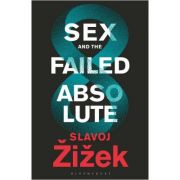 Sex and the Failed Absolute - Slavoj Zizek