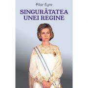 Singuratatea unei regine - Pilar Eyre