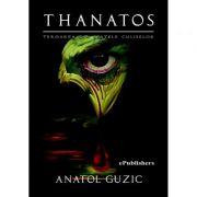Thanatos. Teroarea din spatele culiselor - Anatol Guzic
