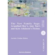The New Family Saga: Arundhati Roy`s, Amy Tan`s and Kate Atkinson`s Fiction - Cristina Lavinia Zainea