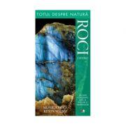 Totul despre natura. Roci si minerale - Kevin Walsh, Monica Price