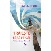 Traieste fara frica! Tehnici de autohipnoza - Ailsa Frank