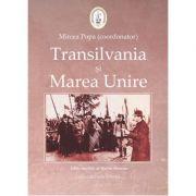 Transilvania si Marea Unire - Mircea Popa