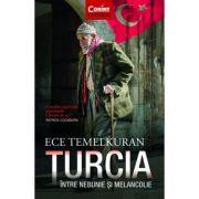 Turcia intre nebunie si melancolie - Ece Temelkuran