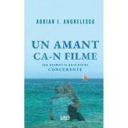 Un amant ca-n filme - Adrian I. Anghelescu