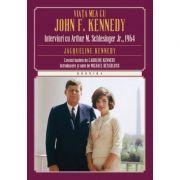 Viata mea cu John F. Kennedy. Interviuri cu Arthur M. Schlesinger Jr., 1964 - Jacqueline Kennedy