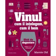 Vinul. Cum il intelegem, cum il bem. Ghid de degustare (reeditare) - Marnie Old