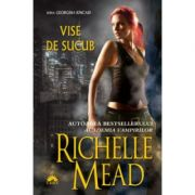 Vise de sucub. Georgina Kincaid, volumul 3 - Richelle Mead