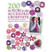 200 de flori si alte accesorii crosetate - Claire Crompton