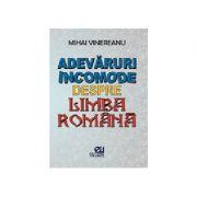 Adevaruri incomode despre limba romana - Mihai Vinereanu
