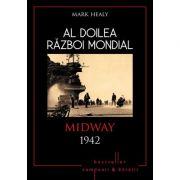 Al doilea razboi mondial. Midway 1942 - Mark Healy