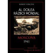 Al doilea razboi mondial. Moscova 1941 - Robert Forczyk
