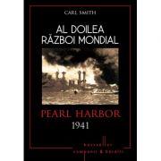 Al doilea razboi mondial. Pearl Harbor 1941 - Carl Smith