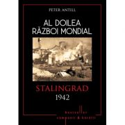 Al doilea razboi mondial. Stalingrad 1942 - Peter Antill