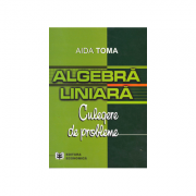 Algebra liniara: culegere de probleme - Aida Toma
