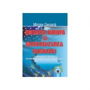 America, Europa si modernizarea Romaniei: fundamente pentru un proiect romanesc de societate - Mircea Geoana