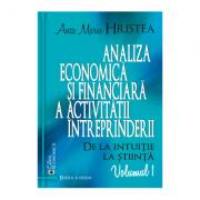 Analiza economica si financiara a activitatii intreprinderii. De la intuitie la stiinta, volumul 1. Editia a doua - Anca Maria Hristea