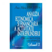 Analiza economica si financiara a activitatii intreprinderii. De la intuitie la stiinta, volumul 2. Editia a doua - Anca Maria Hristea