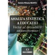 Analiza statistica a educatiei. Vector al dezvoltarii socioeconomice - Daniela Mihaela Neamtu