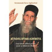 Batranul Eftimie Aghioritul. Unul dintre ultimii parinti asceti ai Sfantului Munte - Ieromonah Sava Aghioritul