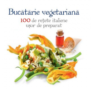 Bucatarie vegetariana. 100 de retete italiene usor de preparat - Academia Barilla