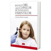 Bolile ORL ale copiilor pe intelesul parintilor - Cristina Maria Goanta