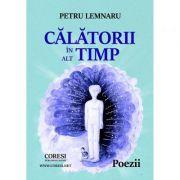 Calatorii in alt timp - Petru Lemnaru