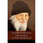 Cand voi pleca, voi fi mai aproape de voi - Sf. Porfirie Kavsokalyvitul
