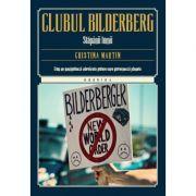 Clubul Bilderberg. Stapanii lumii - Cristina Martin
