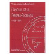 Conciliul de la Ferrara-Florenta 1438-1439 - Vasile Alexandru Barbolovici