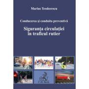 Conducerea si conduita preventiva. Siguranta circulatiei in traficul rutier - Marius Teodorescu