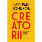 Creatorii. De la Chaucer si Durer la Picasso si Disney - Paul Johnson