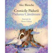 Cronicile Padurii. Padurea cantatoare - Alec Blenche