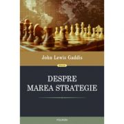 Despre marea strategie - John Lewis Gaddis