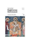 Despre rugaciunea domneasca. Texte filocalice, maxime, cugetari - Pr. Dumitru Staniloae