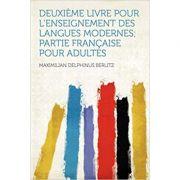 Deuxieme Livre Pour l'Enseignement Des Langues Modernes; Partie Francaise Pour Adultes