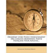 Deuxieme Livre Pour L'Enseignement Des Langues Modernes: Partie Francaise Pour Adultes...