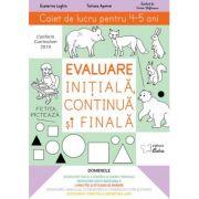 Evaluare initiala, continua si finala – caiet de lucru pentru 4-5 ani - Ecaterina Loghin, Tatiana Apetrei