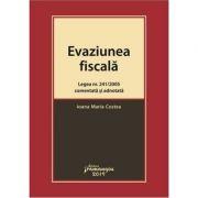 Evaziunea fiscala. Legea nr. 241/2005 comentata si adnotata - Ioana Maria Costea