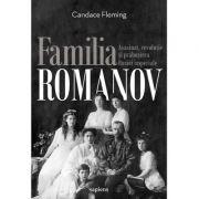 Familia Romanov. Asasinat, revolutie si prabusirea Rusiei imperiale - Candace Fleming