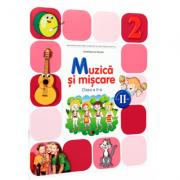 Muzica si miscare. Manual pentru clasa a II-a, semestrul II - Irinel Beatrice Nicoara