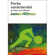 Forta caracterului si viata care dainuie - James Hillman