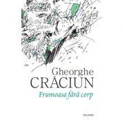Frumoasa fara corp - Gheorghe Craciun