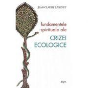 Fundamentele spirituale ale crizei ecologice - Jean-Claude Larchet